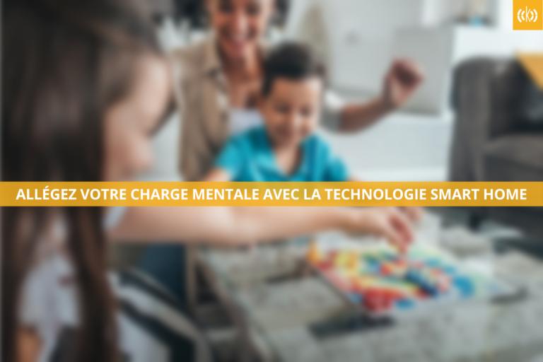 Allégez votre charge mentale avec la technologie Smart Home